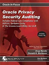 Oracle Privacy Security Auditing: Includes Federal Law Compliance with HIPAA, Sarbanes Oxley & The Gramm Leach Bliley Act GLB (Oracle In-Focus series)