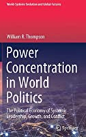 Power Concentration in World Politics: The Political Economy of Systemic Leadership, Growth, and Conflict (World-Systems Evolution and Global Futures)