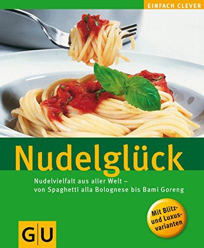 Nudelglück: Nudelvielfalt aus aller Welt - von Spaghetti alla bolognese bis Bami Goreng (GU Altproduktion)