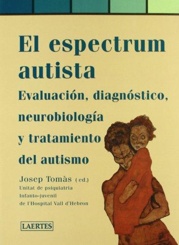 El espectrum autista: Evaluación, diagnóstico, neurobiología i tratamiento del autismo (Pediatría)