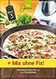 Mix ohne Fix! Band 3: Lieblingsgerichte aus dem Thermomix