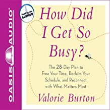 How Did I Get So Busy?: The 28-Day Plan to Free Your Time and Reconnect with What Matters Most