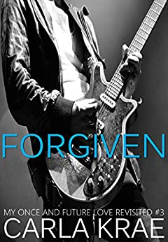 Forgiven (My Once and Future Love Revisited, #3) by [Carla Krae]