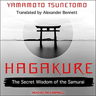 Hagakure     The Secret Wisdom of the Samurai              By:                                                                                                                                 Yamamoto Tsunetomo,                                                                                        Alexander Bennett - translator                               Narrated by:                                                                                                                                 Tim Campbell                      Length: 7 hrs and 58 mins     Not rated yet     Overall 0.0