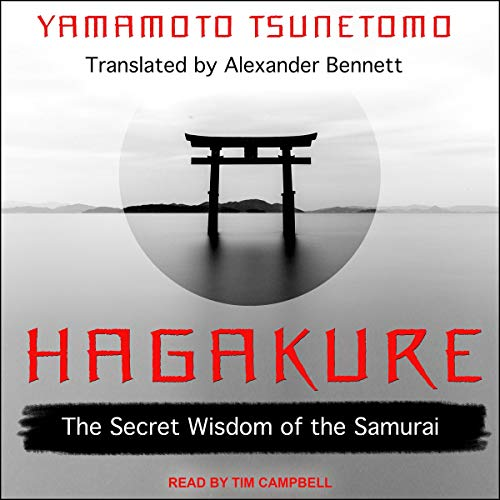 Hagakure     The Secret Wisdom of the Samurai              Autor:                                                                                                                                 Yamamoto Tsunetomo,                                                                                        Alexander Bennett - translator                               Sprecher:                                                                                                                                 Tim Campbell                      Spieldauer: 7 Std. und 58 Min.     Noch nicht bewertet     Gesamt 0,0