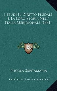 I Feudi Il Diritto Feudale E La Loro Storia Nell' Italia Meridionale (1881)