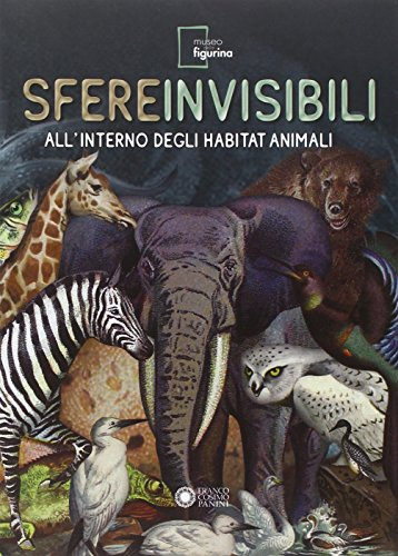 Sfere invisibili all'interno degli habitat animali. Catalogo della mostra (Modena, 16 settembre 2011-19 febbraio 2012). Ediz. illustrata