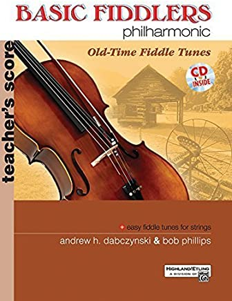 Basic Fiddlers Philharmonic: Old-Time Fiddle Tunes- Teachers Score (Book & CD) by Andrew Dabczynski, Bob Phillips (2007) Paperback