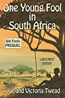 One Young Fool in South Africa - LARGE PRINT: Prequel (Old Fools Prequel Large Print)