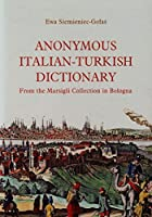 Anonymous Italian-turkish Dictionary: From the Marsigli Collection in Bologna