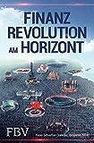 Finanzrevolution am Horizont: Wie digitale Vernetzung, Blockchain und Konnektivit�t Milliarden Neukunden und einen frischen Finanzmarkt schaffen