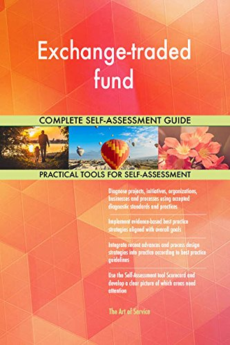 Exchange-traded fund All-Inclusive Self-Assessment - More than 660 Success Criteria, Instant Visual Insights, Comprehensive Spreadsheet Dashboard, Auto-Prioritized for Quick Results