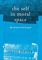 The Self in Moral Space: Life Narrative and the Good