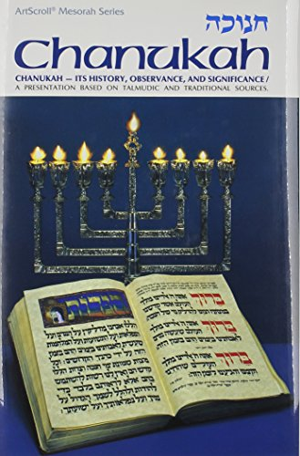 Chanukah - Its History, Observance & Significance, A presentation based on Talmudic and traditional sources (Artscroll Mesorah Series) (English and Hebrew Edition)