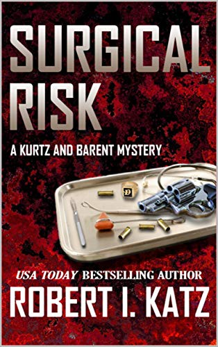 Book: Surgical Risk - A Kurtz and Barent Mystery (Kurtz and Barent Mysteries Book 1) by Robert I. Katz