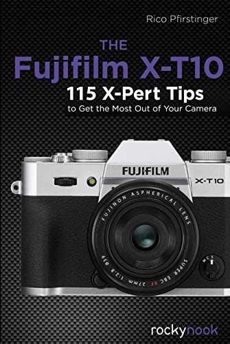 The  Fujifilm X-T10: 115 X-Pert Tips to Get the Most Out of Your Camera (English Edition)