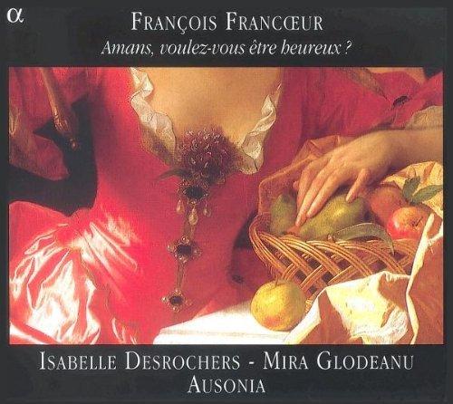 Francoeur: Amans, voulez-vous etre heureux ? (Sonatas & vocal works) /Desrochers *...
