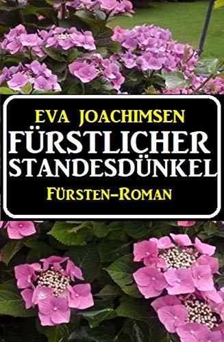Fürstlicher Standesdünkel: Fürsten-Roman