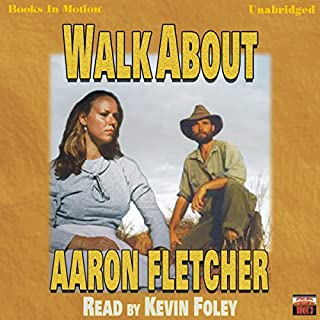 Walk About     Outback Series, Book 3              By:                                                                                                                                 Aaron Fletcher                               Narrated by:                                                                                                                                 Kevin Foley                      Length: 17 hrs and 30 mins     9 ratings     Overall 4.3