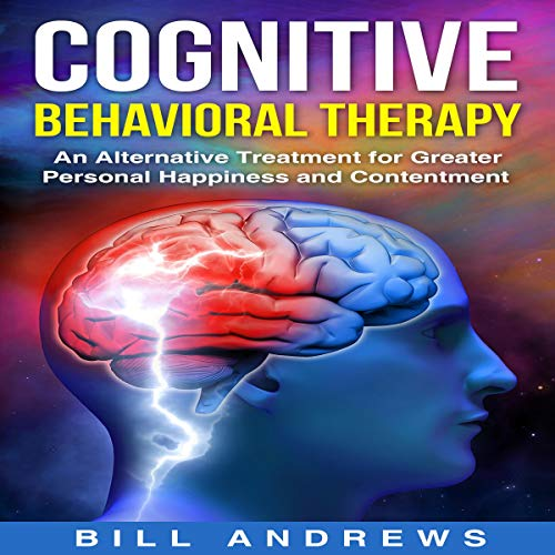Couverture de Cognitive Behavioral Therapy - An Alternative Treatment for Greater Personal Happiness and Contentment