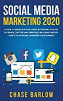 Social Media Marketing 2020: A Guide to Brand Building Using Instagram, YouTube, Facebook, Twitter, and Snapchat, Including Specific Advice on Personal Branding for Beginners