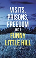Visits, Prisons, Freedom and a Funny Little Hill