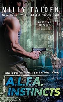 A.L.F.A. Instincts (An A.L.F.A. Novel) by [Milly Taiden]