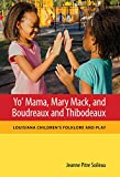 Yo' Mama, Mary Mack, and Boudreaux and Thibodeaux: Louisiana Children's Folklore and Play (Folklore Studies in a Multicultural World Series)