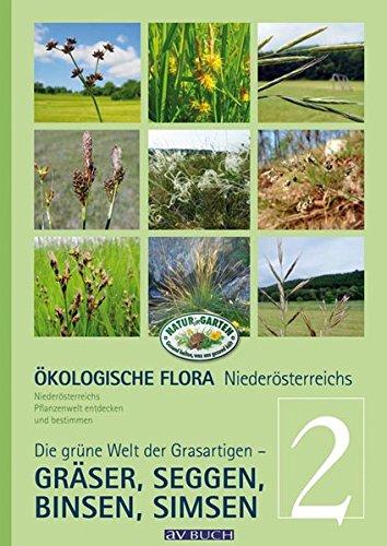 Ökologische Flora Niederösterreichs Pflanzenwelt entdecken und bestimmen: Band 2 - Die grüne Welt der Grasartigen - Gräser, Seggen, Binsen, Simsen