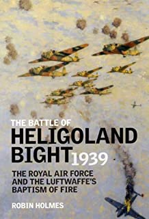 The Battle of Heligoland Bight 1939: The Royal Air Force and the Luftwaffe's Baptism of Fire