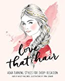 Love That Hair: Head turning styles for every occasion (Love Those/That ?) - Hayley Mallinder