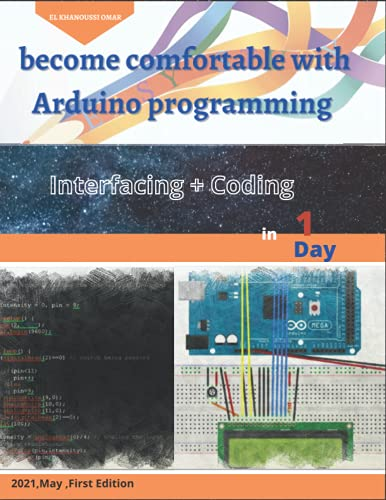 Become comfortable with Arduino programming: Interfacing +Coding ,Arduino kit ,Arduino Workshop, First Edition ,2021