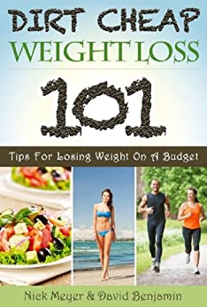 Dirt Cheap Weight Loss: 101 Tips for Losing Weight on a Budget by [Nick Meyer, David Benjamin]