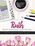 Ruth: God s Amazing Love For You: An In-depth Bible Study