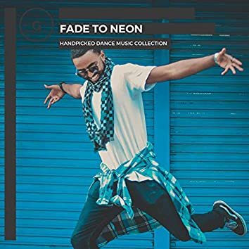 Fade To Neon - Handpicked Dance Music Collection