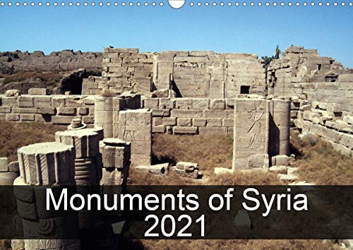 Monuments of Syria 2021 (Wall Calendar 2021 DIN A3 Landscape)