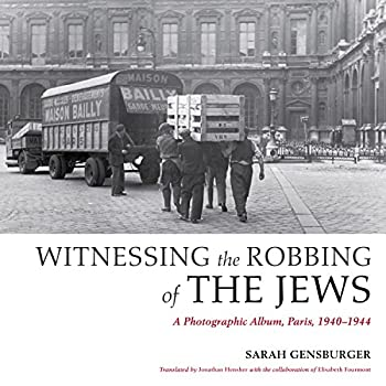 Witnessing the Robbing of the Jews  A Photographic Album Paris 1940-1944