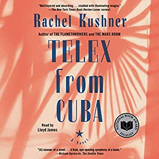 Telex from Cuba     A Novel              By:                                                                                                                                 Rachel Kushner                               Narrated by:                                                                                                                                 Lloyd James                      Length: 12 hrs and 55 mins     1 rating     Overall 5.0