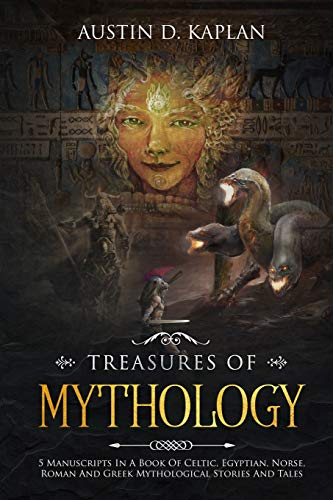 Treasures Of Mythology: 5 Manuscripts In A Book Of Celtic, Egyptian, Norse, Roman And Greek Mythological Stories And Tales