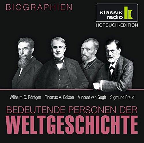 KLASSIK RADIO präsentiert: Bedeutende Personen der Weltgeschichte: Wilhelm C. Röntgen / Thomas A. Edison / Vincent van Gogh / Sigmund Freud
