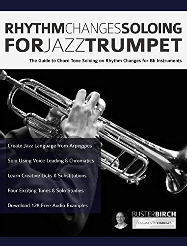 Rhythm Changes Soloing for Jazz Trumpet: The Guide to Chord Tone Soloing on Rhythm Changes for Bb Instruments