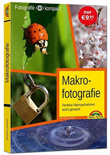 Makrofotografie für Einsteiger und Fortgeschrittene: mit vielen Insider Tipps und Tricks - komplett in Farbe