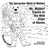 The Spectacular World of Waldorf: Mr. Waldorf Travels to Alaska: Coloring book (Coloring Books) - Barbara Terry