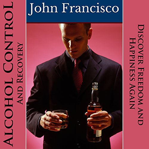 Alcohol Control and Recovery audiobook cover art
