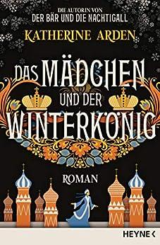 Das Mädchen und der Winterkönig: Roman (Winternacht-Trilogie 2) (German Edition) by [Katherine Arden, Michael Pfingstl]