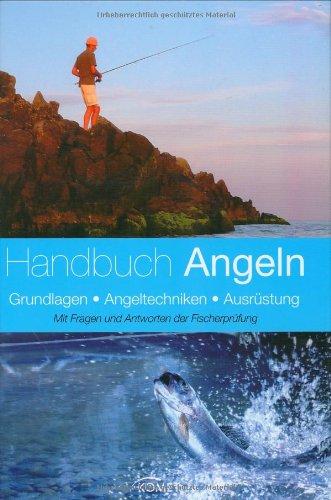 Handbuch Angeln: Grundlagen, Angeltechnik, Ausrüstung. Mit Fragen und Antworten der Fischerprüfung