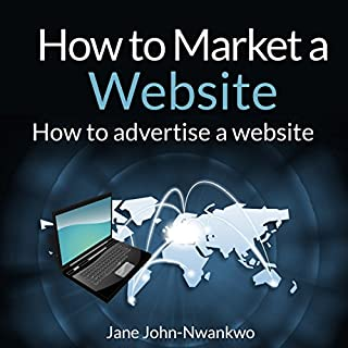 How to Market a Website                   By:                                                                                                                                 Jane John-Nwankwo                               Narrated by:                                                                                                                                 Steve Ryan                      Length: 7 mins     8 ratings     Overall 3.8