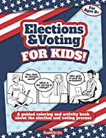 Image: Elections and Voting For Kids! A Guided Coloring and Activity Book About the Election and Voting Process: A Fun Workbook About The American ... For Kids Ages 8 And Up. (Elections For Kids) | Paperback: 44 pages | by Bond and Bexley (Author). Publisher  Independently published (September 4, 2020)