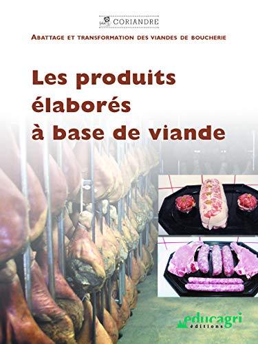Les produits élaborés à base de viande: Abattage et transformation des viandes de boucherie (Coriandre)