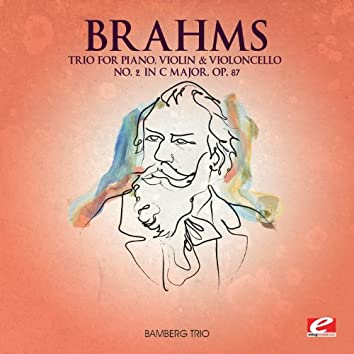 Brahms: Trio for Piano, Violin and Violoncello No. 2 in C Major, Op. 87 (Digitally Remastered)